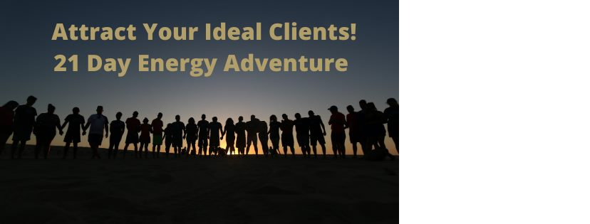 Attract your Ideal Clients Now!  21 Day Journey starts 27 May!